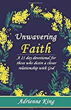 Unwavering Faith: A 21 day devotional for those who desire a closer relationship with God