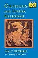 Orpheus and Greek Religion (Mythos Books): A Study of the Orphic Movement (Mythos: The Princeton/Bollingen Series in World Mythology)