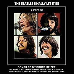 Image: The Beatles Finally Let It Be (Beatles Album Series) | Hardcover: 200 pages | by Bruce Spizer (Author). Publisher: 498 Productions, LLC (October 6, 2020)