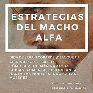 Estrategias del Macho Alfa: Deja de Ser Un Cobarde, ¡Deja Que Tu Alfa Interior Se Suelte! audiobook cover art