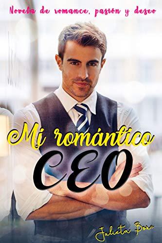 Mi romántico CEO: Novela de romance, pasión y deseo