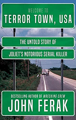 TERROR TOWN, USA: The Untold Story of Joliet's Notorious Serial Killer by Ferak, John