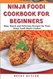 Ninja Foodi Cookbook For Beginners: Easy, Quick and Delicious Recipes for Your Ninja Foodi Multi-Cooker to Air Fry, Slow Cook, Dehydrate, Pressure Cook, and Broil for the Multicooker That Crisps