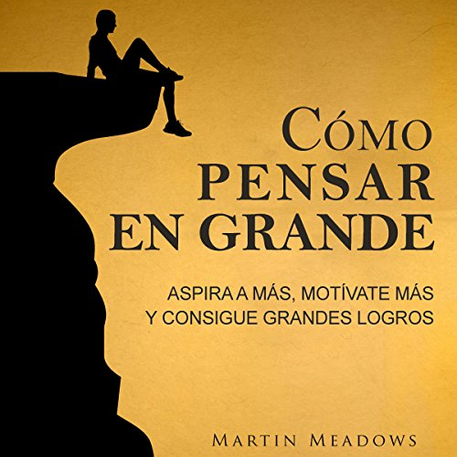 Cómo pensar en grande: Aspira a más, motívate más, y consigue grandes logros [How to Think Bigger: Aim Higher, Get More Motivated, and Accomplish Big Things] Titelbild