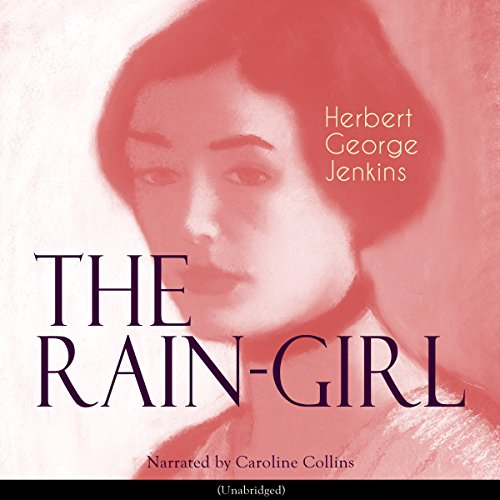 The Rain-Girl                   By:                                                                                                                                 Herbert George Jenkins                               Narrated by:                                                                                                                                 Caroline Collins                      Length: 7 hrs and 4 mins     Not rated yet     Overall 0.0