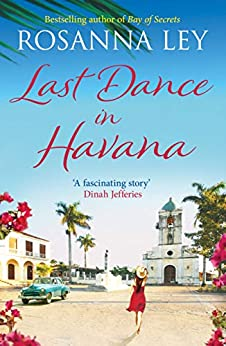 Last Dance in Havana: Escape to Cuba with the perfect holiday read! by [Rosanna Ley]