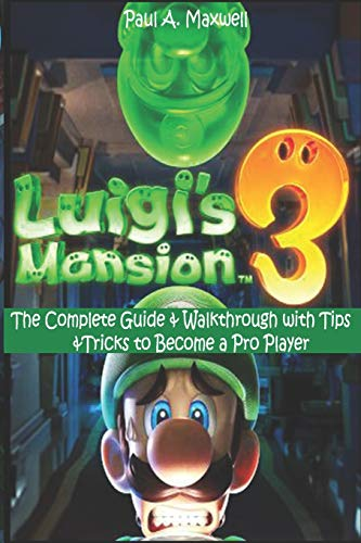LUIGI'S MANSION 3: The Complete Guide & Walkthrough with Tips &Tricks to...