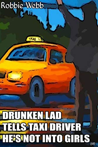 Drunken Lad(18) Tells Taxi Driver He's Not Into Girls (English Edition)