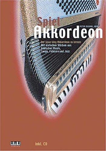 Spiel Akkordeon: Der neue Weg Akkordeon zu lernen: Der neue Weg Akkordeon zu lernen. Mit einfachen Stücken aus jiddischer Musik, Tango, Folklore und Jazz