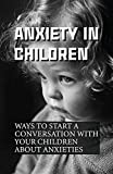 Anxiety In Children: Ways To Start A Conversation With Your Children About Anxieties: How To Help A Child With Anxious Attachment (English Edition)