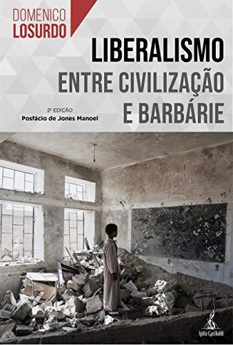 Liberalismo. Entre civilização e barbárie - 2ª Edição