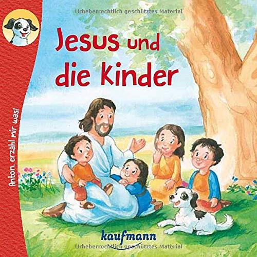 Anton, erzähl mir was! Jesus und die Kinder (Anton, erzähl mir was! - zum Vorlesen und Mitnehmen: Die Heftreihe