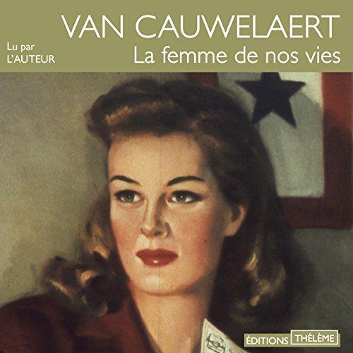 La femme de nos vies                   De :                                                                                                                                 Didier van Cauwelaert                               Lu par :                                                                                                                                 Didier van Cauwelaert                      Durée : 6 h et 6 min     19 notations     Global 4,7