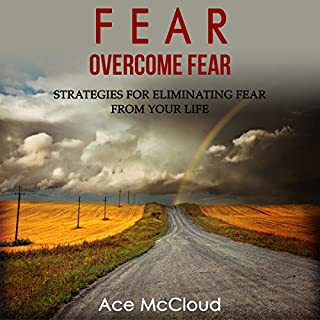 Fear: Overcome Fear     Strategies for Eliminating Fear from Your Life               By:                                                                                                                                 Ace McCloud                               Narrated by:                                                                                                                                 Joshua Mackey                      Length: 58 mins     55 ratings     Overall 4.3