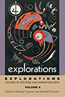Explorations 4: Studies in Culture and Communication (Explorations in Communications)
