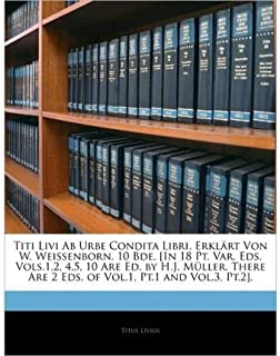 Titi Livi AB Urbe Condita Libri, Erkl Rt Von W. Weissenborn. 10 Bde. [In 18 PT. Var. Eds. Vols.1,2, 4,5, 10 Are Ed. by H.J. M Ller. There Are 2 Eds. of Vol.1, PT.1 and Vol.3, PT.2]. (Paperback)(German) - Common
