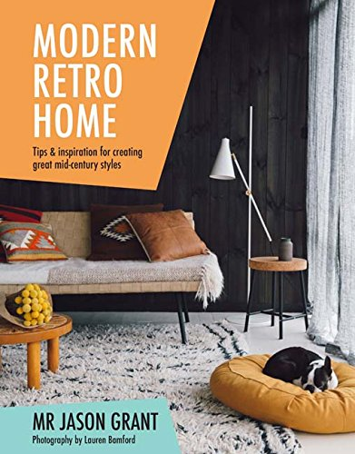 Modern Retro Home: Tips and Inspiration for Creating Great Mid-Century...