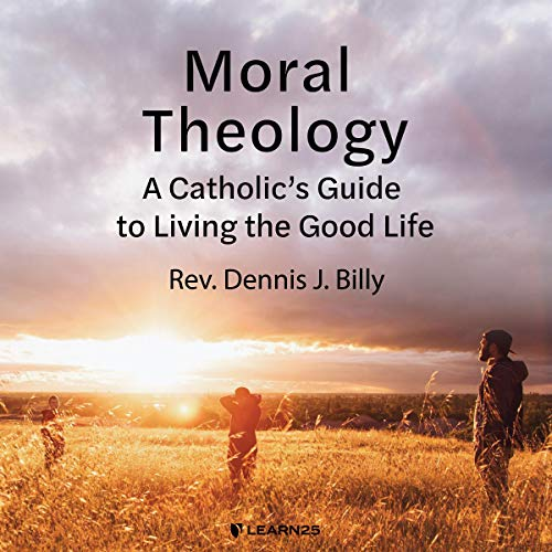 Moral Theology: A Catholic's Guide to Living the Good Life copertina