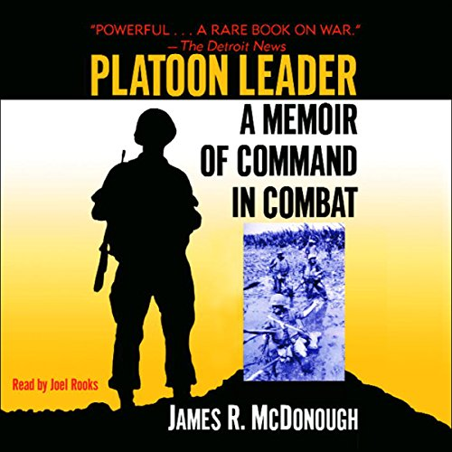 Platoon Leader     A Memoir of Command in Combat              By:                                                                                                                                 James R. McDonough                               Narrated by:                                                                                                                                 Joel Rooks                      Length: 1 hr and 55 mins     104 ratings     Overall 4.4