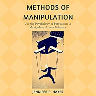 Methods of Manipulation     Use the Psychology of Persuasion to Analyze and Manipulate Human Behavior              By:                                                                                                                                 Jennifer P. Hayes                               Narrated by:                                                                                                                                 Brooke Pillifant                      Length: 3 hrs and 29 mins     76 ratings     Overall 4.4