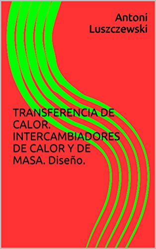 TRANSFERENCIA DE CALOR. INTERCAMBIADORES DE CALOR Y DE MASA. Diseño.