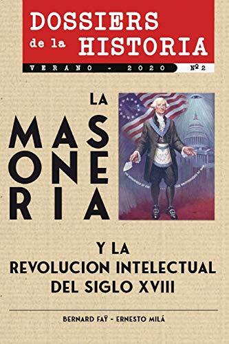 Dossiers de la Historia: La Masonería y la Revolución Intelectual del Siglo XVIII: 2 (Verano 2020 nº 2)