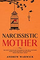 Narcissistic Mother: The Best Strategies to improve the relationship with your mother and recover from narcissist abuse (Narcissists)