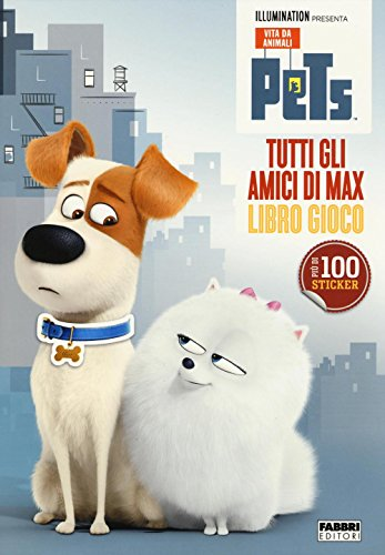 Tutti gli amici di Max. Libro gioco. Pets. Vita da animali. Con adesivi. Ediz. illustrata