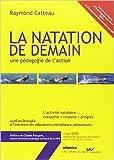LA NATATION DE DEMAIN, une pédagogie de l'action de Raymond CATTEAU ( 15 décembre 2008 ) - 15/12/2008