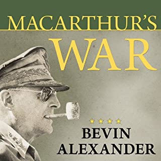 Macarthur's War     The Flawed Genius Who Challenged the American Political System              By:                                                                                                                                 Bevin Alexander                               Narrated by:                                                                                                                                 Sean Runnette                      Length: 6 hrs and 54 mins     6 ratings     Overall 4.2