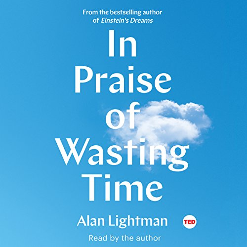 In Praise of Wasting Time                   By:                                                                                                                                 Alan Lightman                               Narrated by:                                                                                                                                 Alan Lightman                      Length: 2 hrs and 38 mins     4 ratings     Overall 4.8