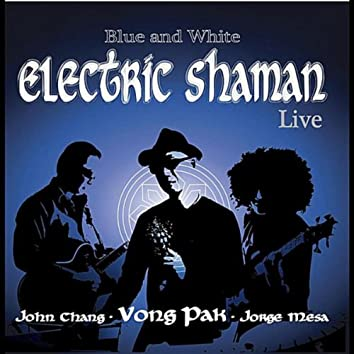 Blue and White: Electric Shaman Live (feat. John Chang & Jorge Mesa)
