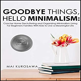 Goodbye Things, Hello Minimalism!                   By:                                                                                                                                 Mai Kurosawa                               Narrated by:                                                                                                                                 Al Morris                      Length: 37 mins     1 rating     Overall 1.0
