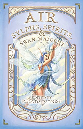 Air: Sylphs, Spirits, & Swan Maidens (Elemental Anthology)