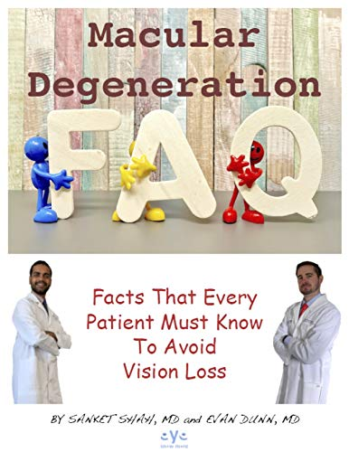 Macular Degeneration - Facts That Every Patient Must Know to Avoid Vision Loss: by Dr. Sanket Shah and Dr. Evan Dunn (English Edition)
