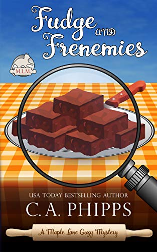 Fudge and Frenemies (Maple Lane Mysteries Book 6) by [C. A. Phipps]