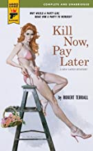 Kill Now, Pay Later (Hard Case Crime Book 35)