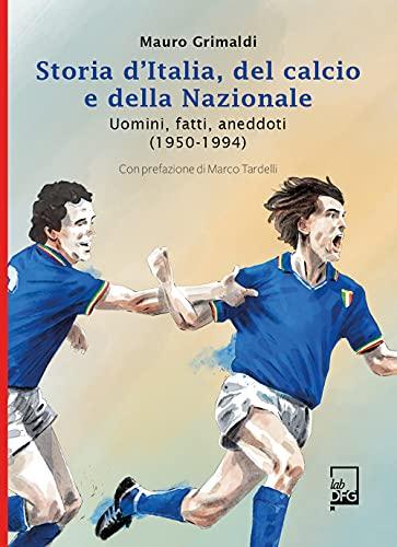 Storia d'Italia del Calcio e della Nazionale. Uomini, fatti, aneddoti (1950-1994)