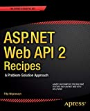 ASP.NET Web API 2 Recipes: A Problem-Solution Approach