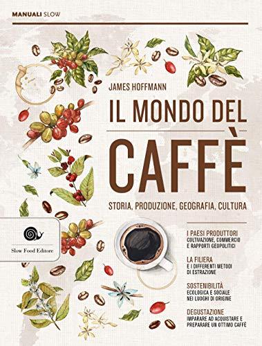 Il mondo del caffè. Storia, produzione, geografia, cultura