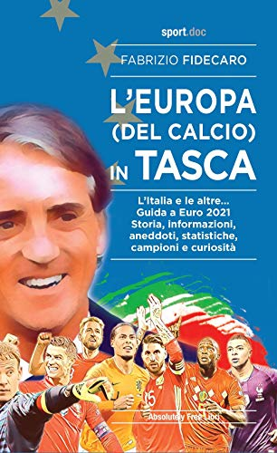 L'Europa (del calcio) in tasca. L'Italia e le altre... Guida a Euro 2021. Storia, informazioni, aneddoti, statistiche, campioni e curiosità