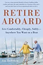 Retire Aboard: Live Comfortably, Cheaply, Safely Anywhere You Want on a Boat