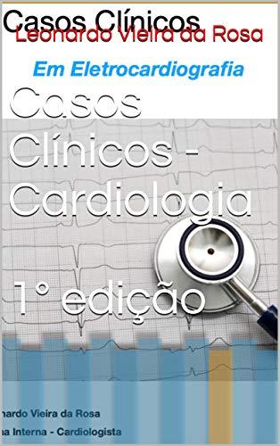 Casos Clínicos - Cardiologia 1° edição (Primeira edição)
