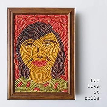 Her Love It Rolls