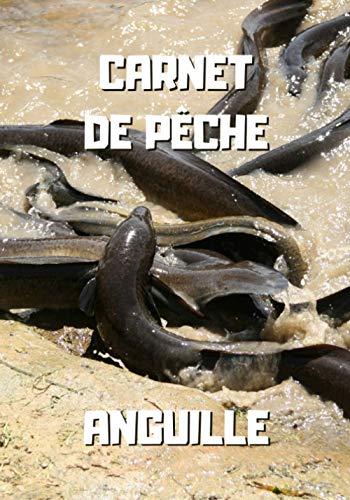 Carnet de pêche anguille: Anguilles - Carnet de pêche...