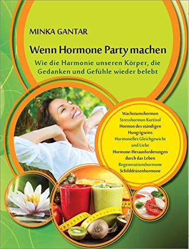 Wenn Hormone Party machen: Wie die Harmonie unseren Körper, die Gedanken und Gefühle wieder belebt