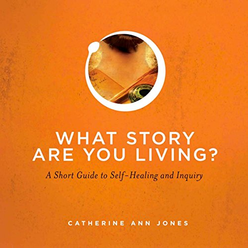 What Story Are You Living?     A Short Guide to Self-Healing and Inquiry              By:                                                                                                                                 Catherine Ann Jones                               Narrated by:                                                                                                                                 Catherine Ann Jones                      Length: 1 hr and 23 mins     3 ratings     Overall 4.0