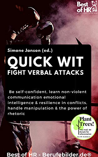 Quick Wit - Fight Verbal Attacks: Be self-confident, learn non-violent communication emotional intelligence & resilience in conflicts, handle manipulation & the power of rhetoric (English Edition)