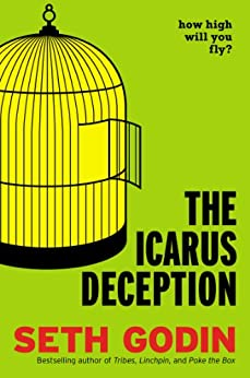 The Icarus Deception: How High Will You Fly? by [Seth Godin]