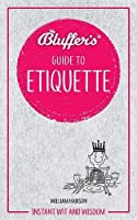 Bluffer's Guide To Etiquette: Instant Wit and Wisdom (Bluffer's Guides)
